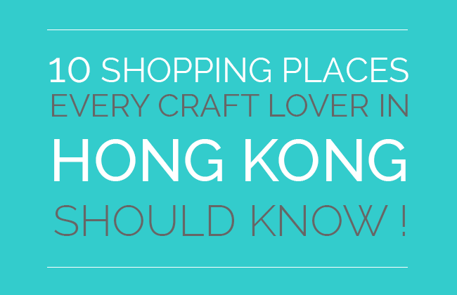 10 Shopping Places every craft lover in Hong Kong Should know title