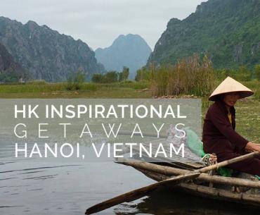 HK inspirational getaways Hanoi Vietnam