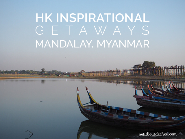 Hong Kong Inspirational Getaways: Mandalay, Myanmar