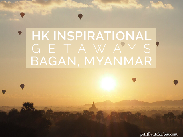 Hong Kong Inspirational Getaways: Bagan, Myanmar