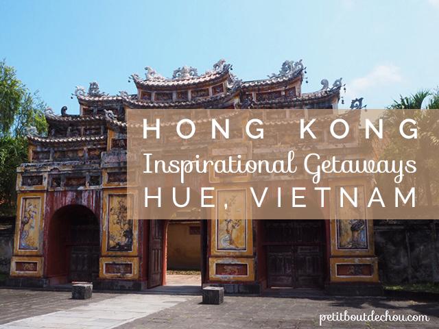 Hong Kong Inspirational Getaways: Hue, Vietnam